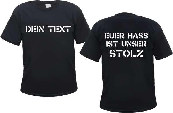 T-Shirt mit Wunschtext und Euer Hass ist unser Stolz Rückendruck