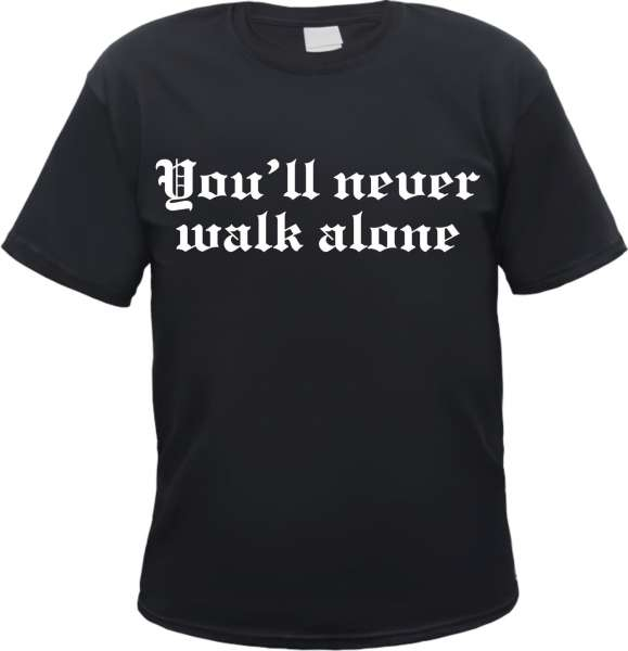You'll never walk alone T-Shirt - Schwarz