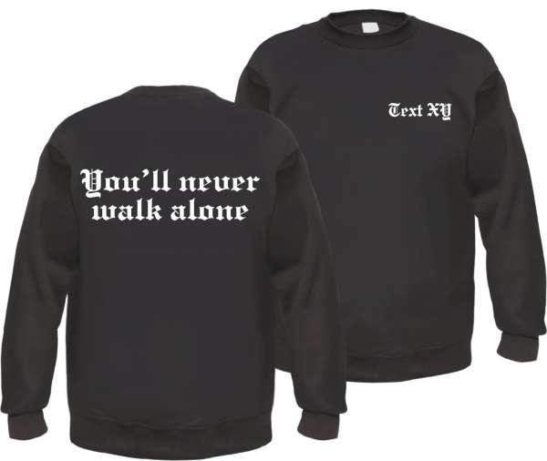 You'll never walk alone Sweatshirt mit Wunschtext