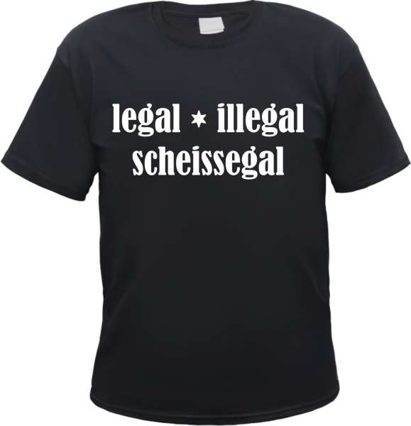 Legal Illegal Scheissegal T-Shirt - Text - Schwarz